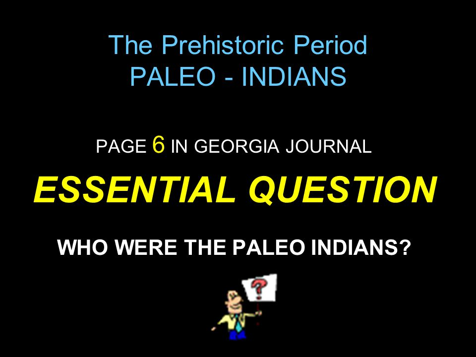 The Prehistoric Period PALEO - INDIANS