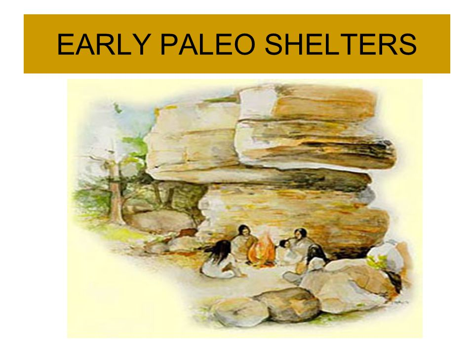 EARLY PALEO SHELTERS