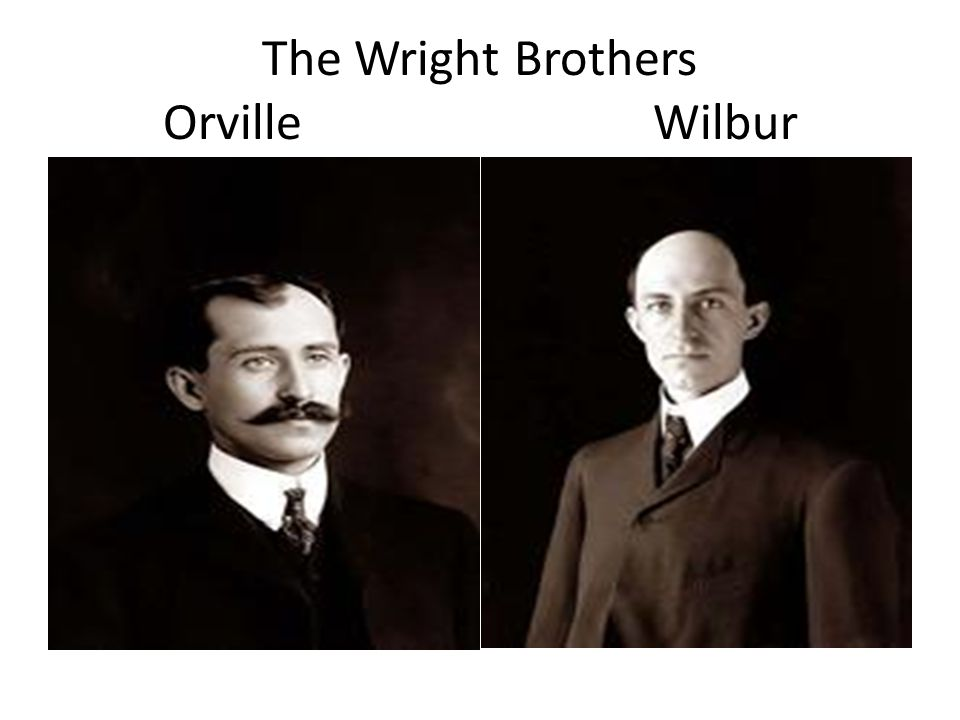 The Wright Brothers Orville Wilbur