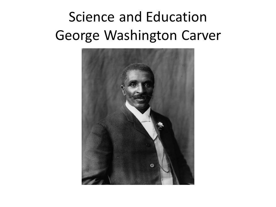 Science and Education George Washington Carver