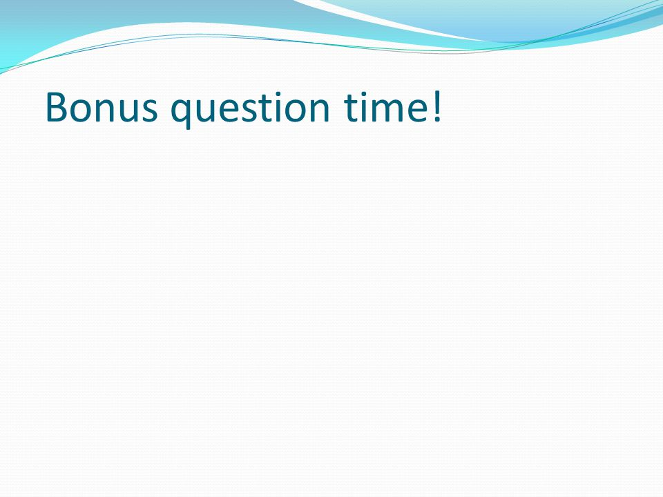Bonus question time!