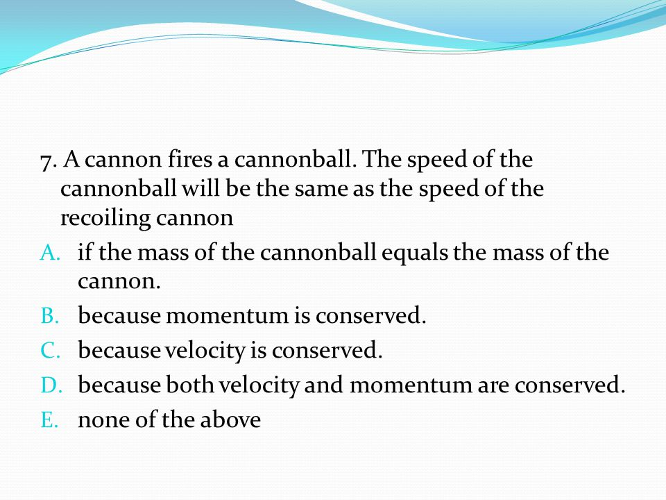 7. A cannon fires a cannonball