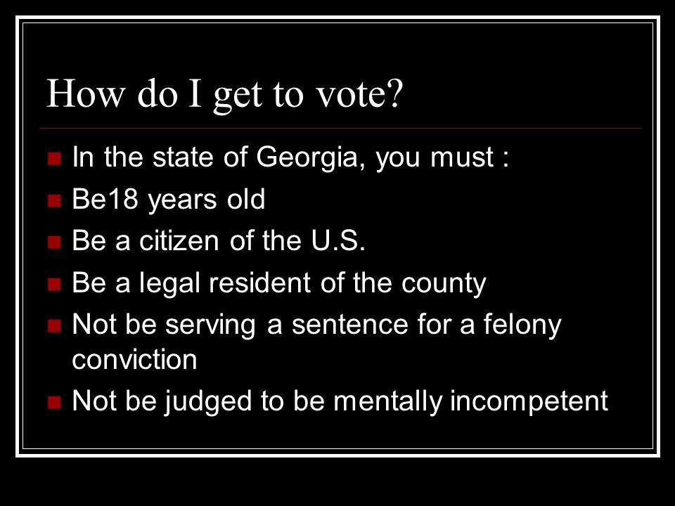 How do I get to vote In the state of Georgia, you must :