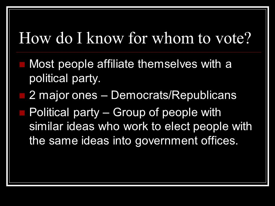How do I know for whom to vote