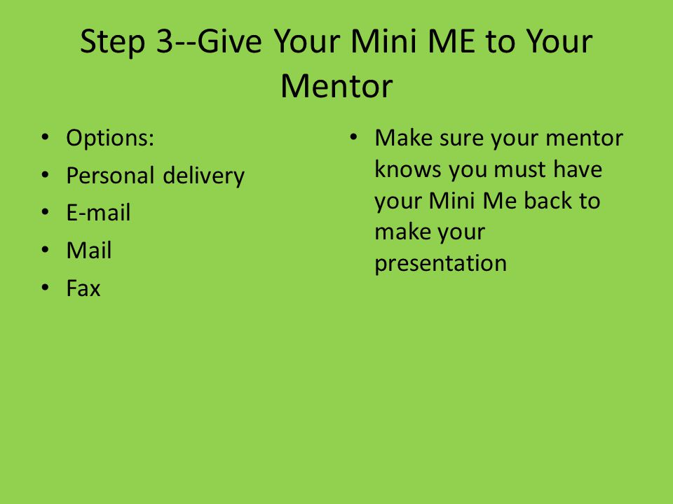 Step 3--Give Your Mini ME to Your Mentor