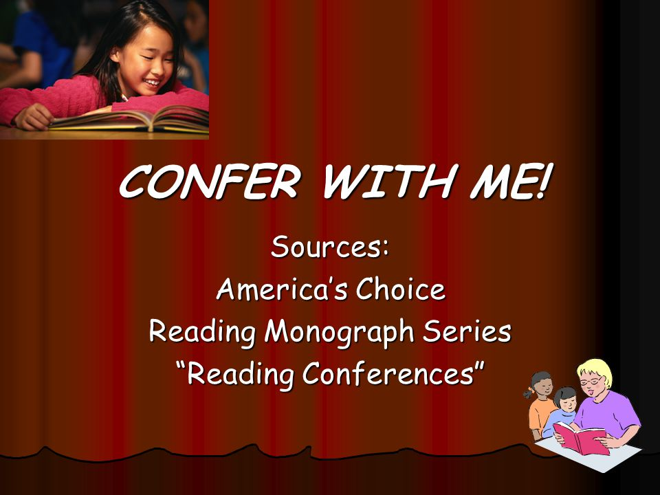 CONFER WITH ME! Sources: America's Choice Reading Monograph Series