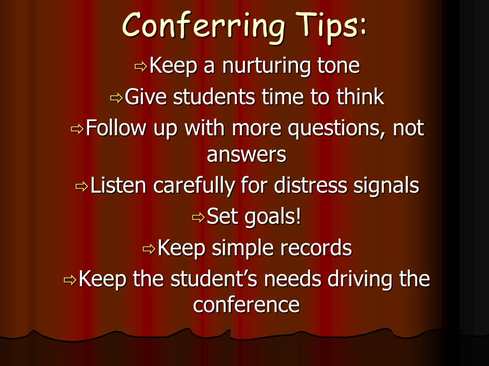 Conferring Tips: Keep a nurturing tone Give students time to think