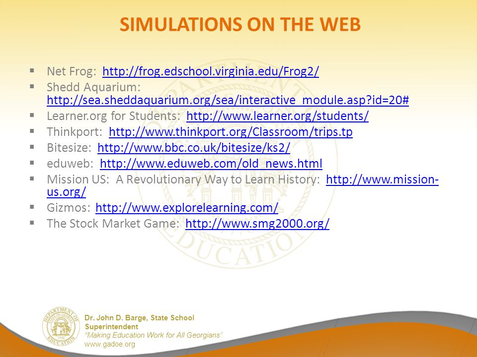 SIMULATIONS ON THE WEB Net Frog: http://frog.edschool.virginia.edu/Frog2/