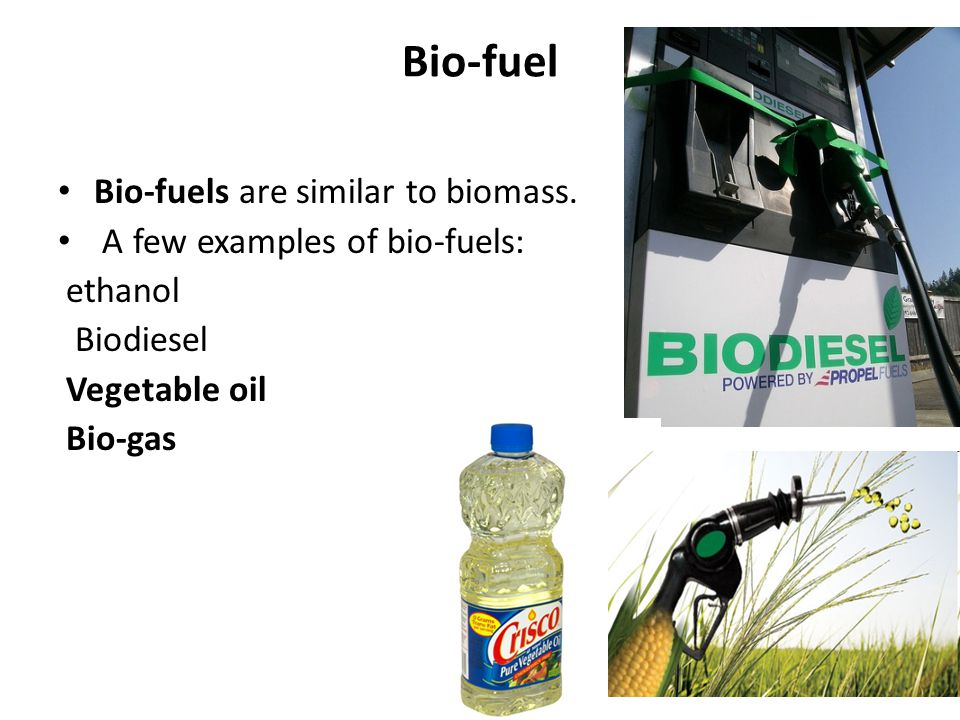 Bio-fuel Bio-fuels are similar to biomass.