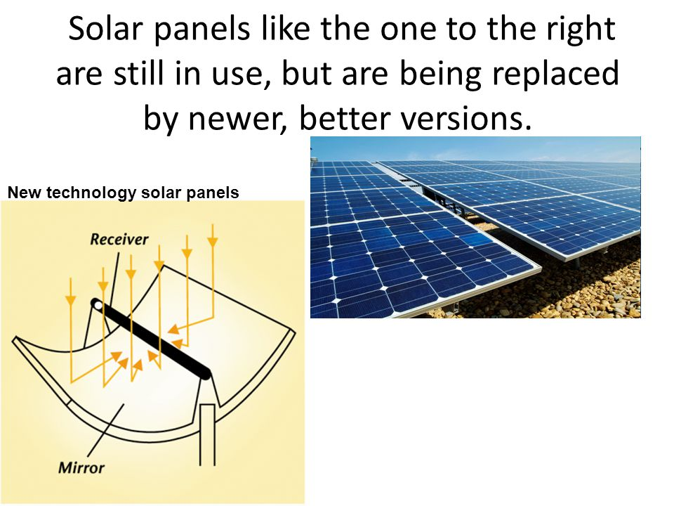 Solar panels like the one to the right are still in use, but are being replaced by newer, better versions.