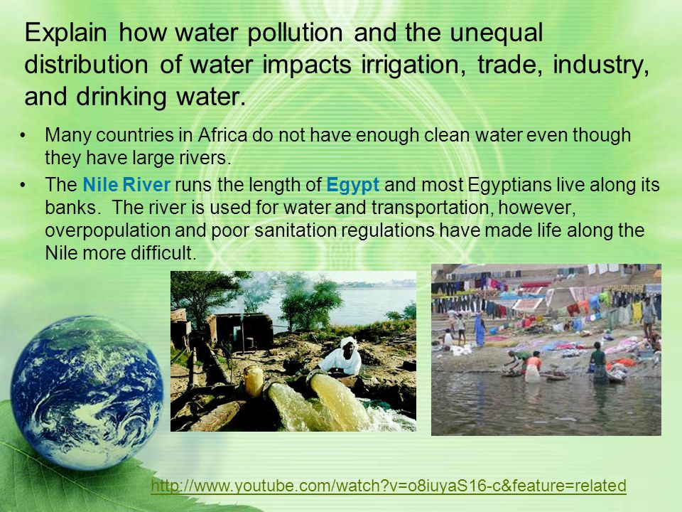 Explain how water pollution and the unequal distribution of water impacts irrigation, trade, industry, and drinking water.