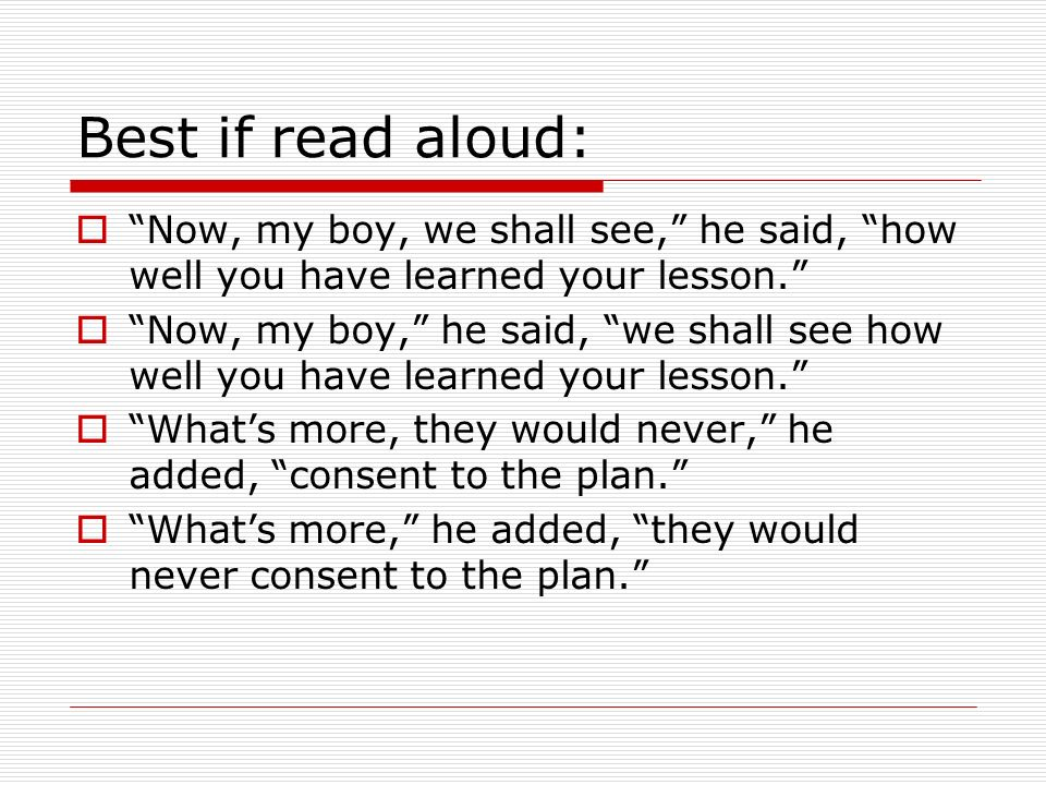 Best if read aloud: Now, my boy, we shall see, he said, how well you have learned your lesson.