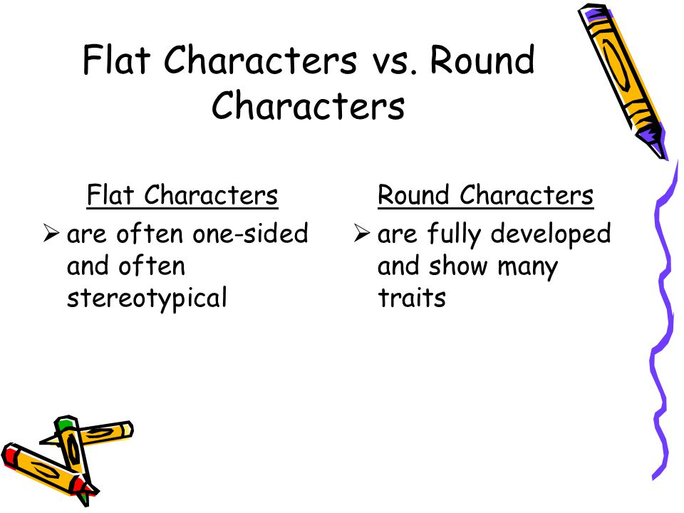 Flat Characters vs. Round Characters