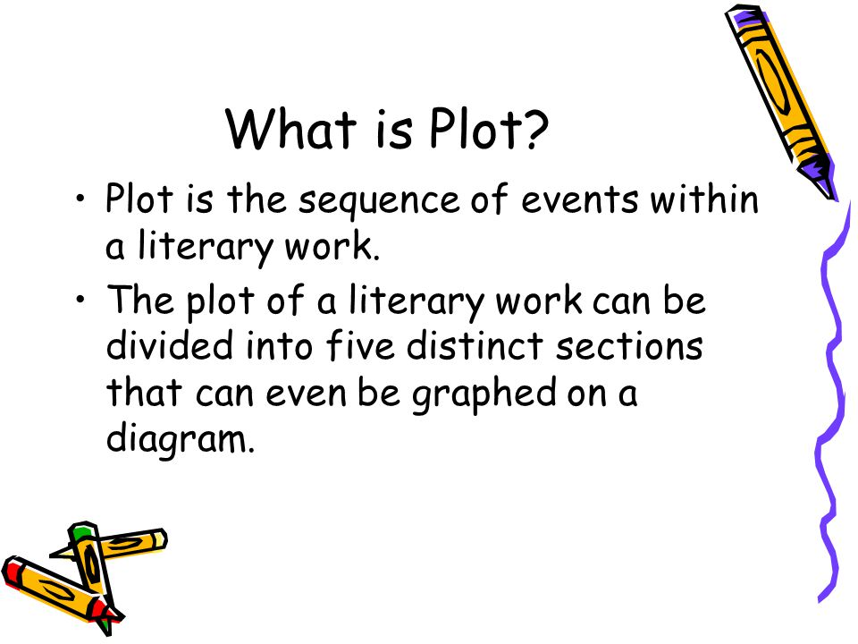 What is Plot Plot is the sequence of events within a literary work.