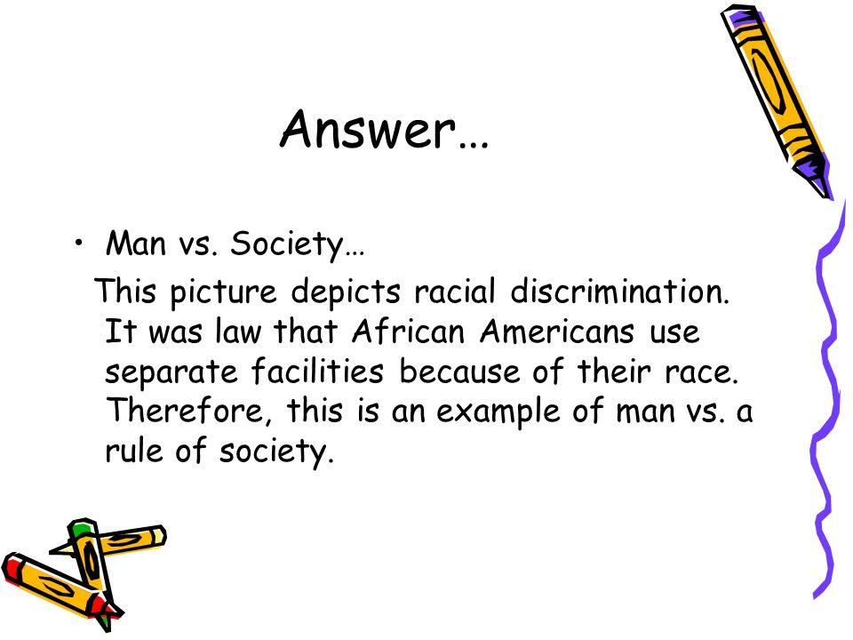 Answer… Man vs. Society…
