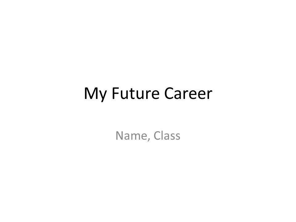 My Future Career Name, Class