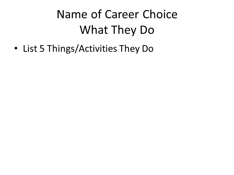 Name of Career Choice What They Do