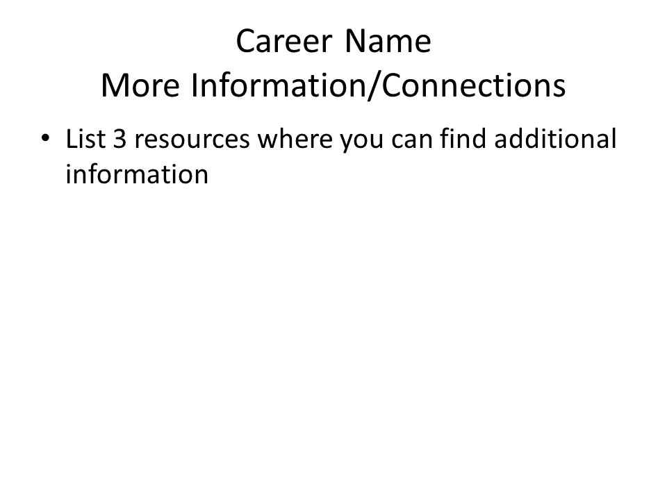 Career Name More Information/Connections