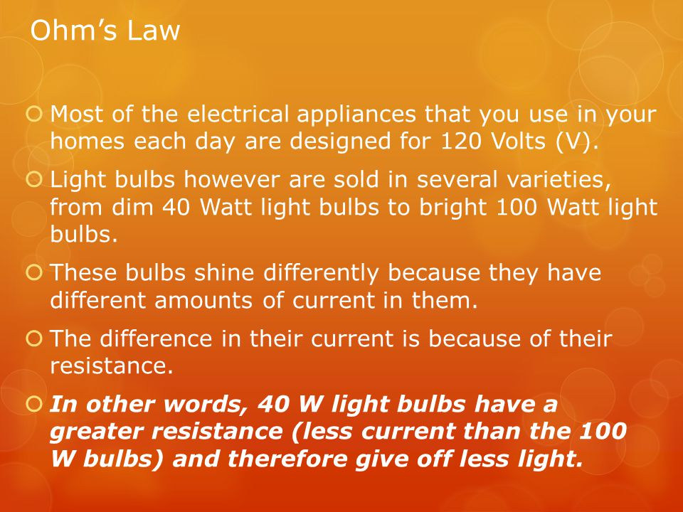 Ohm's Law Most of the electrical appliances that you use in your homes each day are designed for 120 Volts (V).