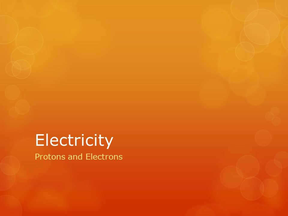 Electricity Protons and Electrons