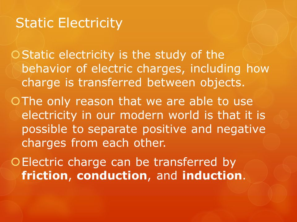 Static Electricity Static electricity is the study of the behavior of electric charges, including how charge is transferred between objects.
