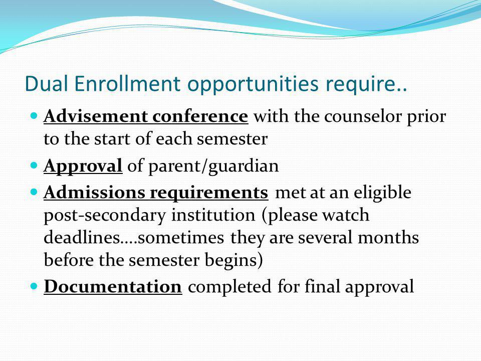 Dual Enrollment opportunities require..
