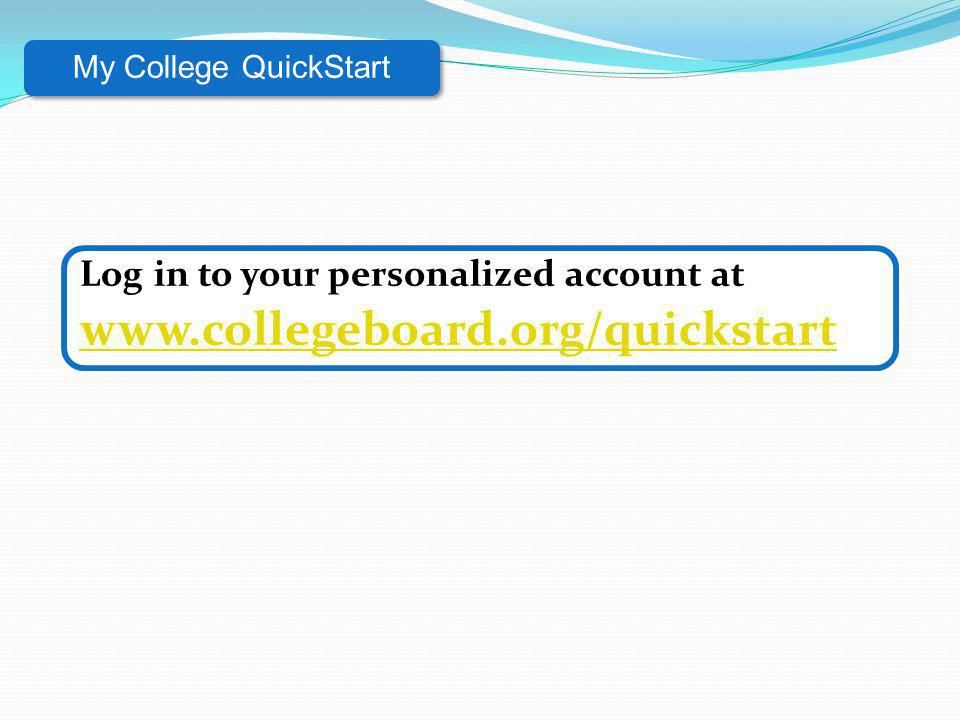 www.collegeboard.org/quickstart Log in to your personalized account at