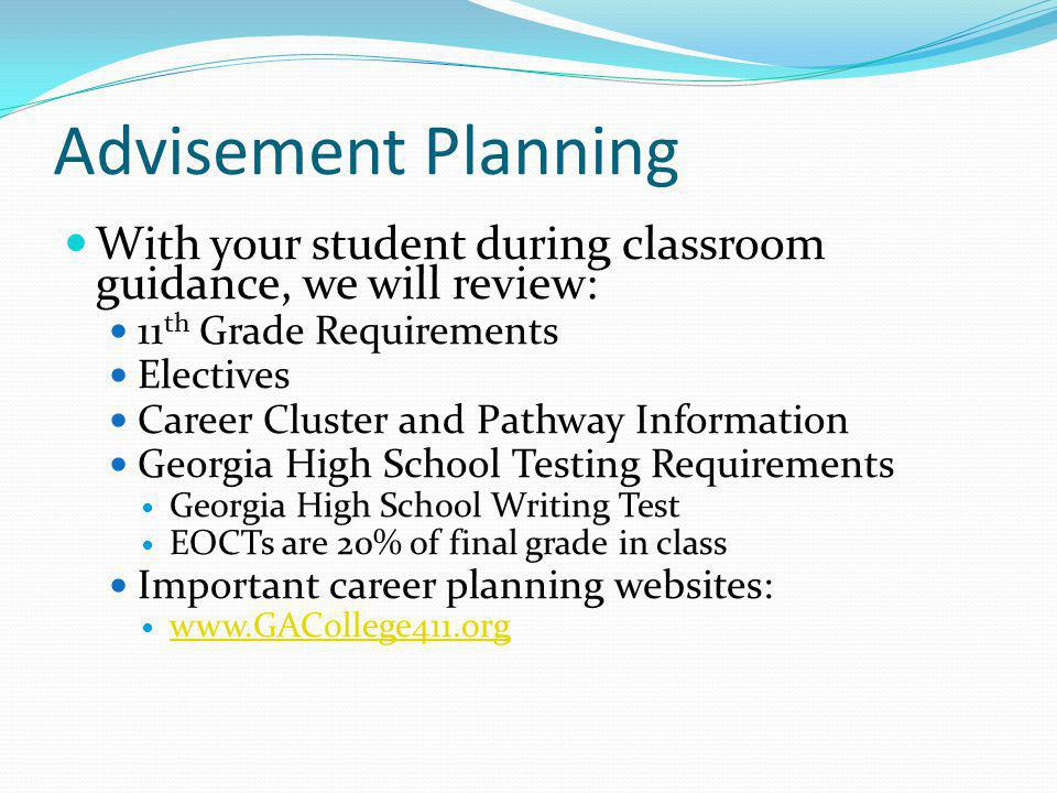 Advisement Planning With your student during classroom guidance, we will review: 11th Grade Requirements.