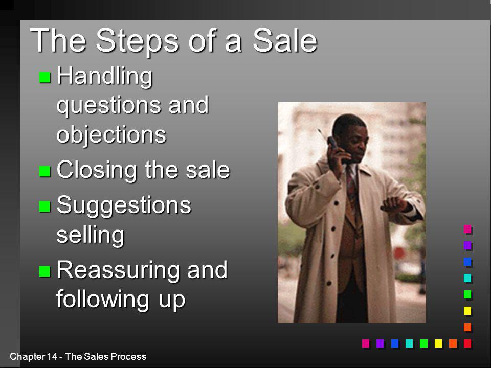 The Steps of a Sale Handling questions and objections Closing the sale