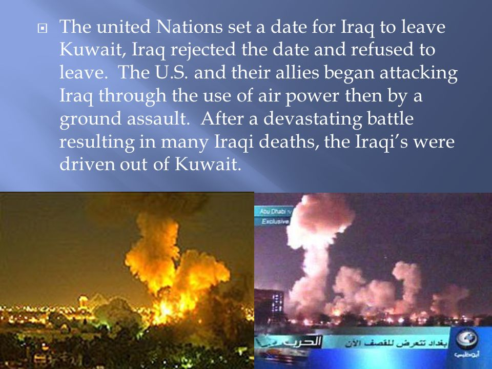 The united Nations set a date for Iraq to leave Kuwait, Iraq rejected the date and refused to leave.