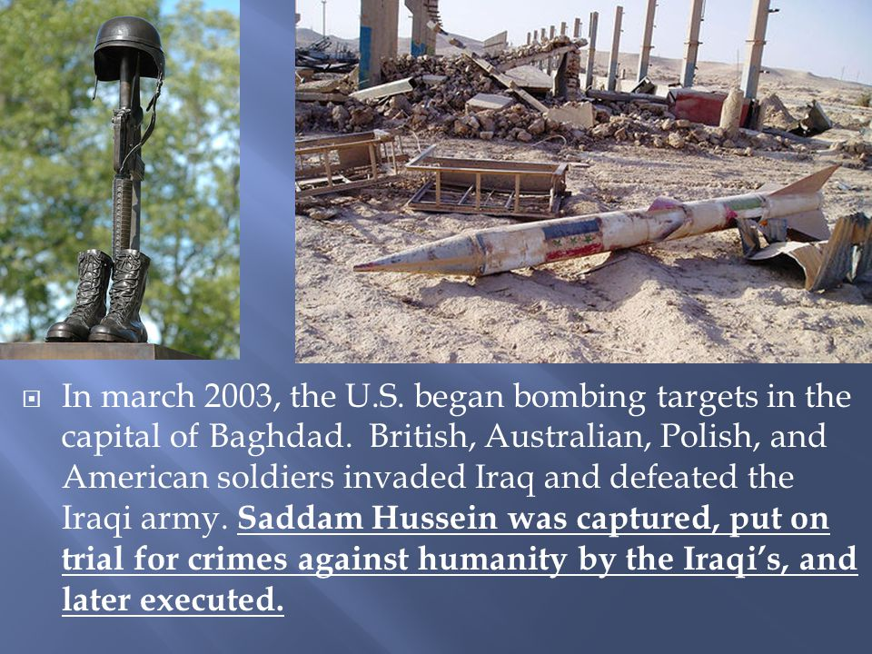 In march 2003, the U.S. began bombing targets in the capital of Baghdad.
