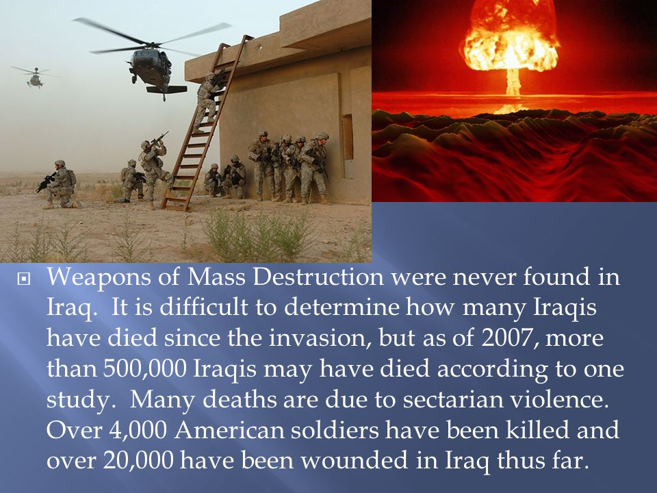 Weapons of Mass Destruction were never found in Iraq