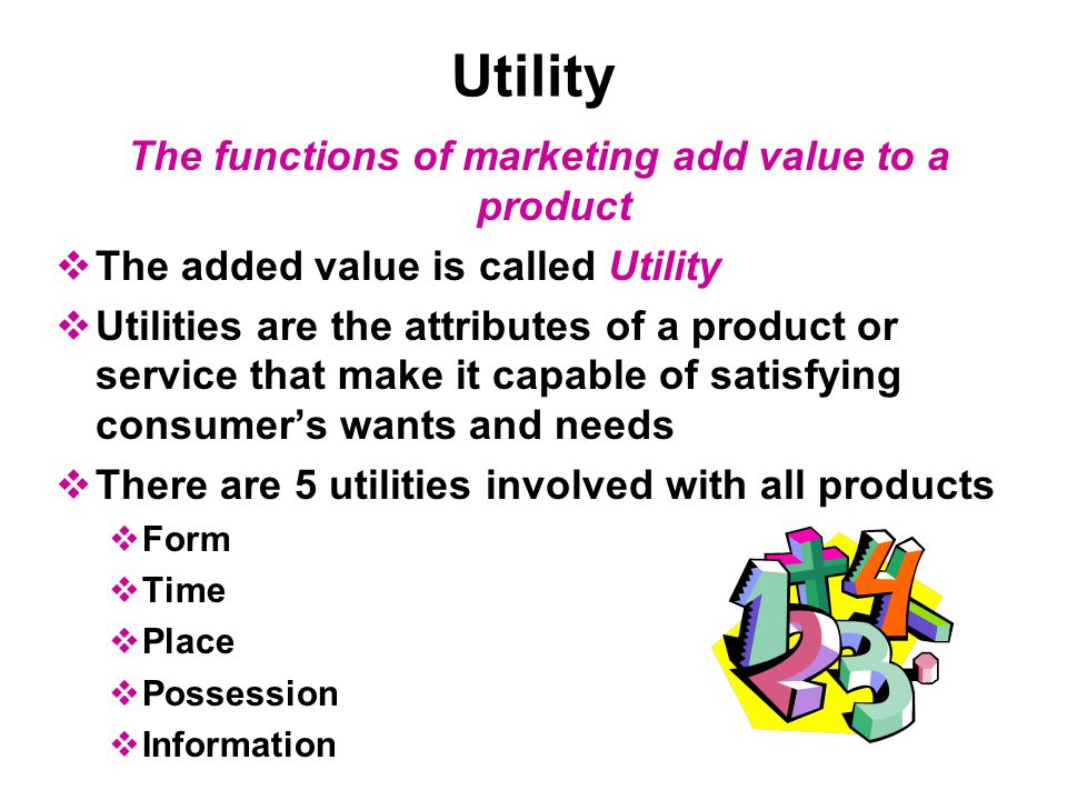 The functions of marketing add value to a product