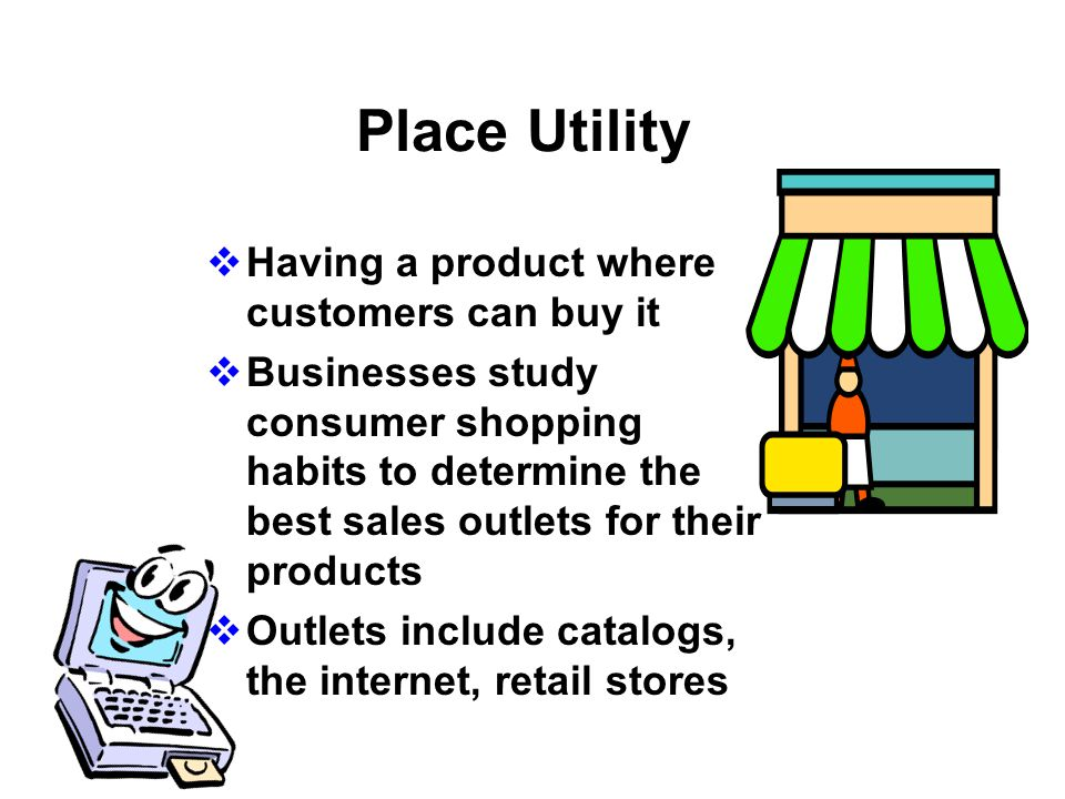 Place Utility Having a product where customers can buy it