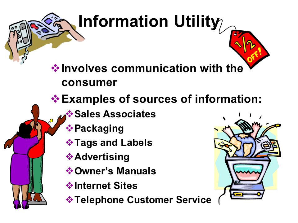 Information Utility Involves communication with the consumer