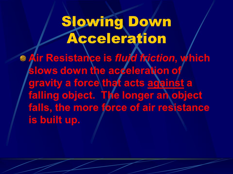 Slowing Down Acceleration