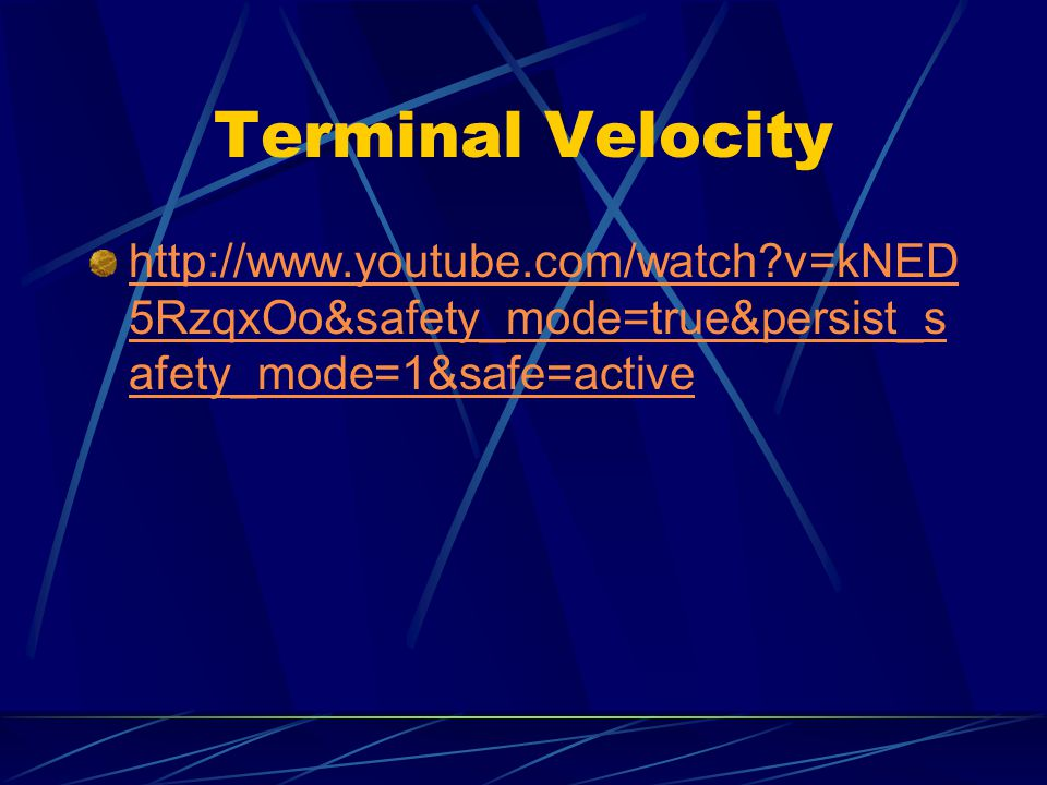 Terminal Velocity http://www.youtube.com/watch v=kNED5RzqxOo&safety_mode=true&persist_safety_mode=1&safe=active.