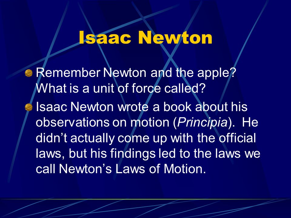 Isaac Newton Remember Newton and the apple What is a unit of force called