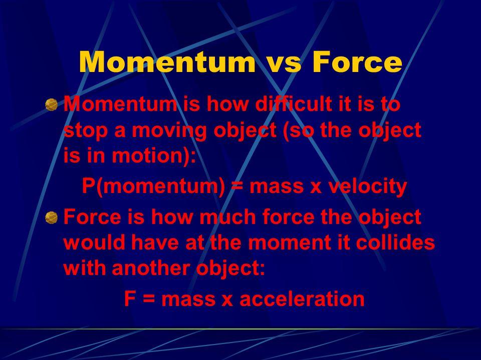 P(momentum) = mass x velocity