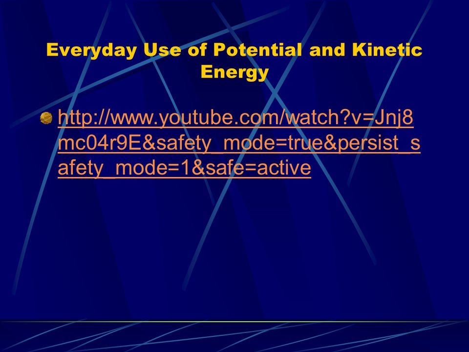 Everyday Use of Potential and Kinetic Energy