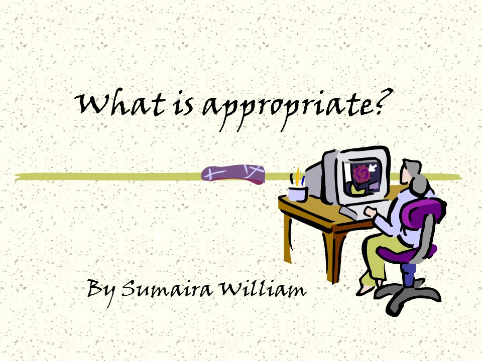 What is appropriate By Sumaira William