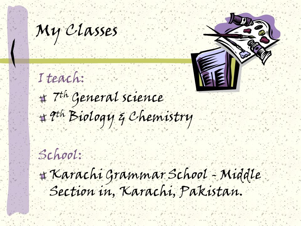 My Classes I teach: 7th General science 9th Biology & Chemistry