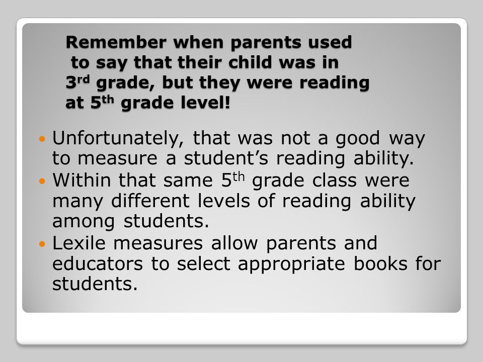Remember when parents used to say that their child was in 3rd grade, but they were reading at 5th grade level!