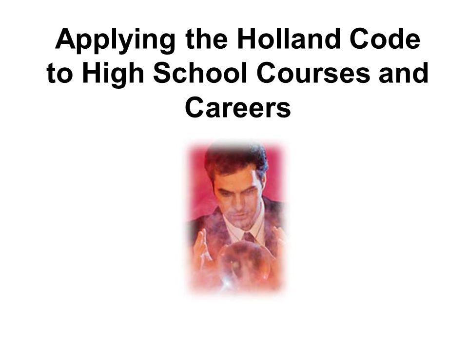 Applying the Holland Code to High School Courses and Careers