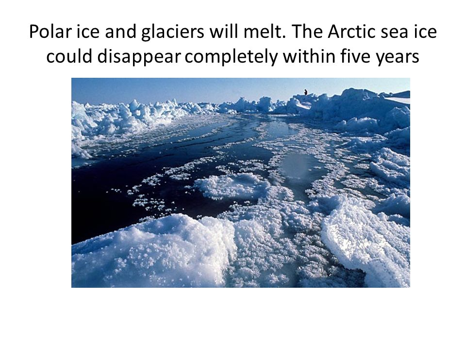 Polar ice and glaciers will melt