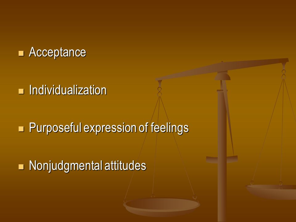 Acceptance Individualization Purposeful expression of feelings Nonjudgmental attitudes