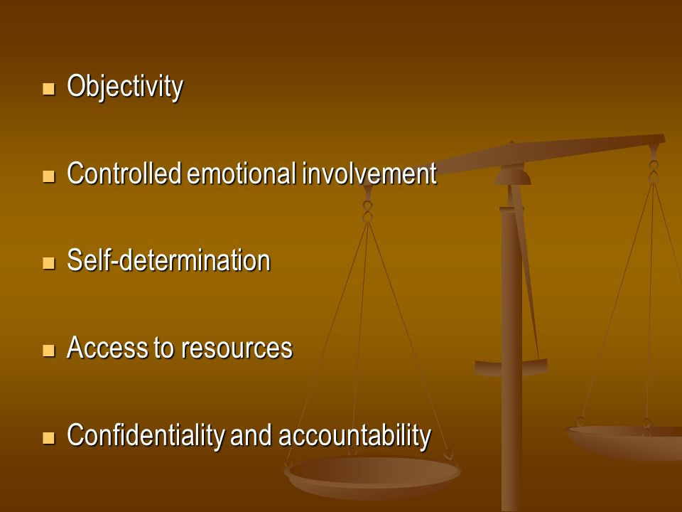 Objectivity Controlled emotional involvement. Self-determination.