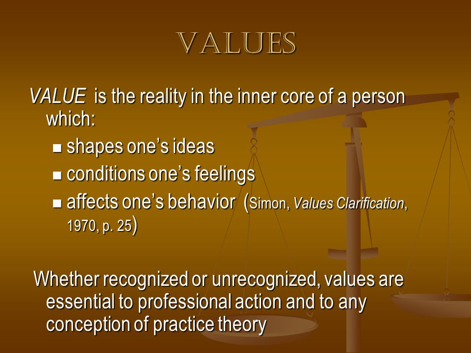 Values VALUE is the reality in the inner core of a person which: