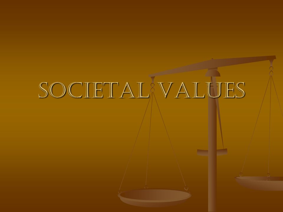 SOCIETAL VALUES