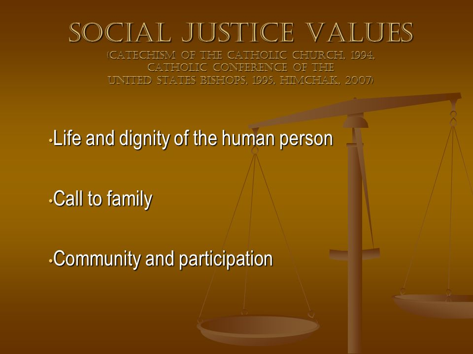 Social Justice Values (Catechism of the catholic church, 1994, catholic conference of the united states bishops, 1995, himchak, 2007)
